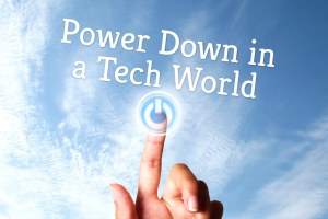 How To Power Down In A Tech World