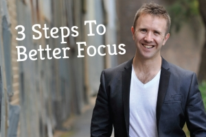 3 Steps To Better Focus