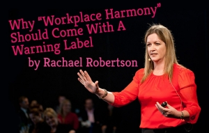 "Why ""Workplace Harmony"" Should Come With A Warning Label"