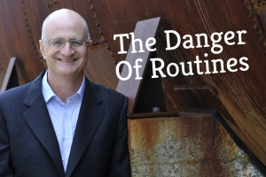 The Danger Of Routines