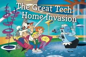 The Great Tech Home Invasion