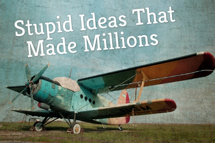 The 'Stupid' Ideas That Made Millions