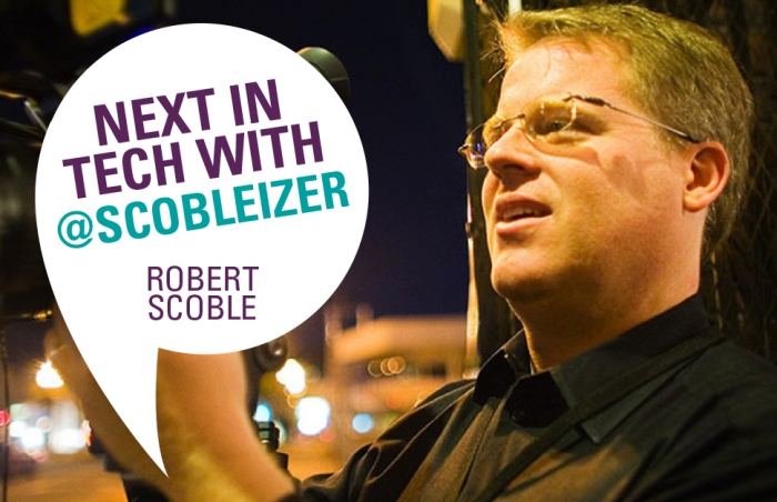 NEXT IN TECH: Robert Scoble, the infamous @Scobleizer shares top game changers