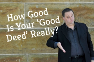 How Good Is Your 'Good Deed' Really?