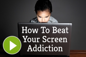 How To Beat Your Screen Addiction