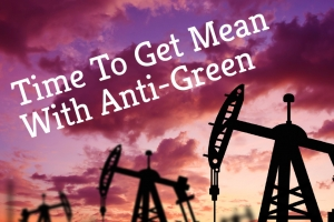 Time To Get Mean With Anti-Green
