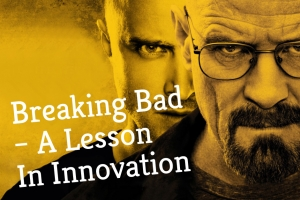 Breaking Bad - A Lesson In Innovation