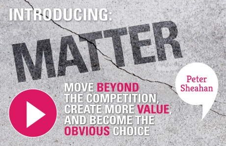 Matter: Move Beyond The Competition To Become The Obvious Choice
